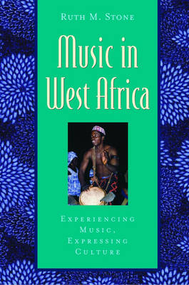 Music in West Africa: Experiencing Music, Expressing Culture - Global Music Series
