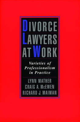 Divorce Lawyers at Work: Varieties of Professionalism in Practice (Paperback)