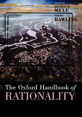 The Oxford Handbook of Rationality - Oxford Handbooks (Hardback)