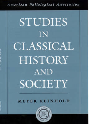 Studies in Classical History and Society - Society for Classical Studies American Classical Studies (Hardback)
