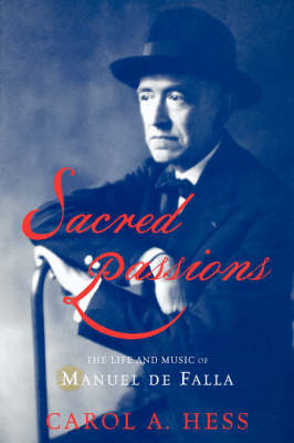 Sacred Passions: The Life and Music of Manuel de Falla (Hardback)