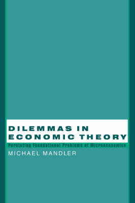 Dilemmas in Economic Theory: Persisting Foundational Problems of Microeconomics (Paperback)