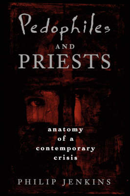 Pedophiles and Priests: Anatomy of a Contemporary Crisis (Paperback)