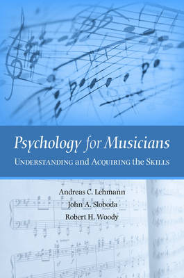 Psychology for Musicians: Understanding and Acquiring the Skills (Hardback)