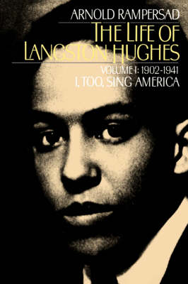 The Life of Langston Hughes: Volume I: 1902-1941, I, Too, Sing America - The Life of Langston Hughes (Paperback)