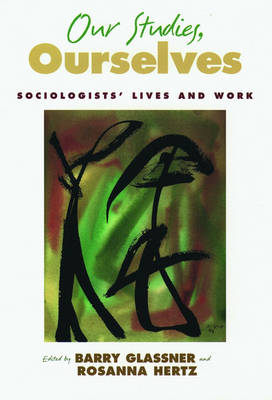 Our Studies, Ourselves: Sociologists' Lives and Work (Hardback)