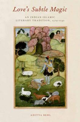 Love's Subtle Magic: An Indian Islamic Literary Tradition, 1379-1545 (Hardback)