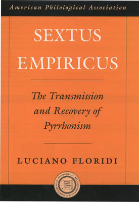 Sextus Empiricus: The Transmission and Recovery of Pyrrhonism - Society for Classical Studies American Classical Studies (Hardback)