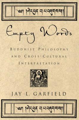 Empty Words: Buddhist Philosophy and Cross-Cultural Interpretation (Paperback)