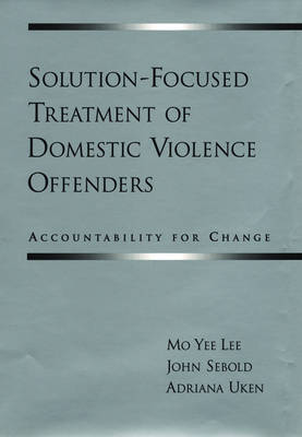 Solution-Focused Treatment of Domestic Violence Offenders (Hardback)