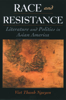 Race and Resistance: Literature and Politics in Asian America (Paperback)
