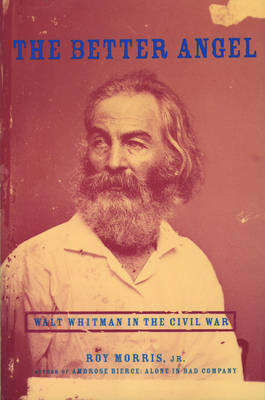 The Better Angel: Walt Whitman in the Civil War (Paperback)