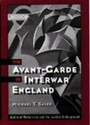 The Avant-Garde in Interwar England: Medieval Modernism and the London Underground (Paperback)