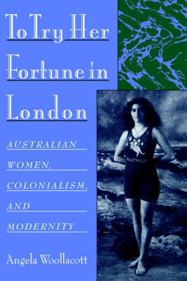 To Try Her Fortune in London: Australian Women, Colonialism, and Modernity (Paperback)