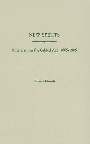 New Spirits: Americans in the Gilded Age, 1865-1905 (Hardback)