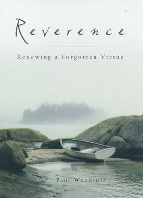 Reverence: Renewing a Forgotten Virtue: Renewing a Forgotten Virtue / Paul Woodruff. (Hardback)