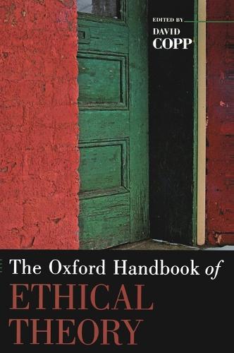 The Oxford Handbook of Ethical Theory - Oxford Handbooks (Hardback)