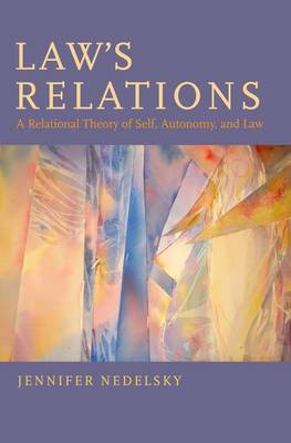 Law's Relations: A Relational Theory of Self, Autonomy, and Law (Hardback)