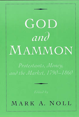 God and Mammon: Protestants, Money, and the Market, 1790-1860 (Paperback)