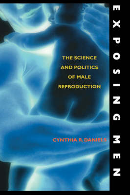 Exposing Men: The Science and Politics of Male Reproduction (Hardback)