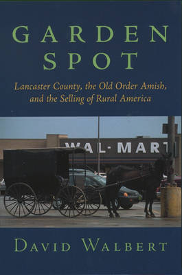 Garden Spot: Lancaster County, the Old Order Amish, and the Selling of Rural America (Paperback)