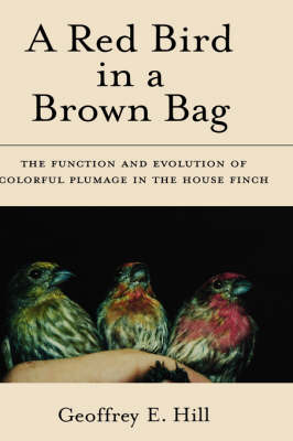 A Red Bird in a Brown Bag: The Function and Evolution of Colorful Plumage in the House Finch - Oxford Ornithology Series (Hardback)