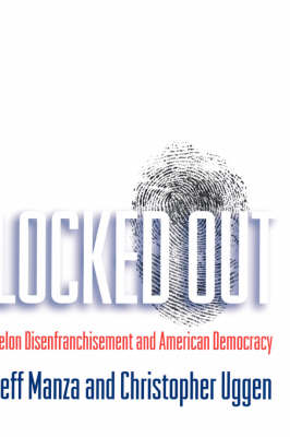 Locked Out: Felon Disenfranchisement and American Democracy - Studies in Crime and Public Policy (Hardback)