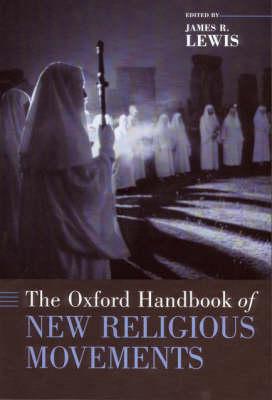 The Oxford Handbook of New Religious Movements - Oxford Handbooks (Hardback)