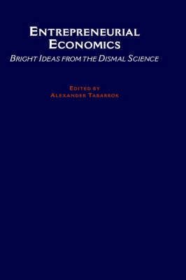 The Entrepreneurial Economist: Bright Ideas from the Dismal Science (Hardback)
