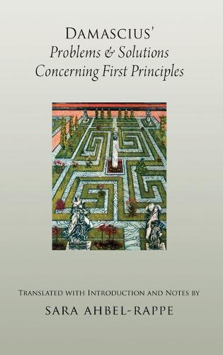 Damascius' Problems and Solutions Regarding First Principles - AAR Religions in Translation (Hardback)