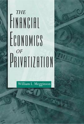 The Financial Economics of Privatization (Hardback)