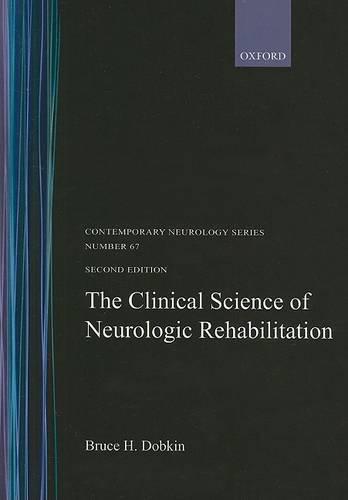 The Clinical Science of Neurologic Rehabilitation - Contemporary Neurology Series 67 (Hardback)