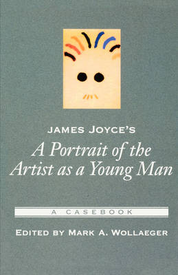 James Joyce's A Portrait of the Artist as a Young Man: A Casebook - Casebooks in Criticism (Paperback)