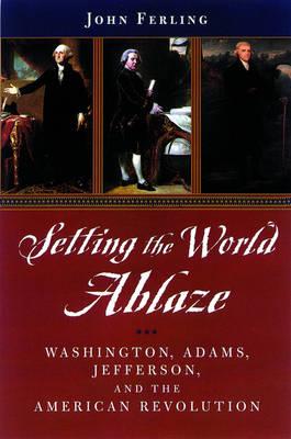 Setting the World Ablaze: Washington, Jefferson, and the American Revolution (Paperback)