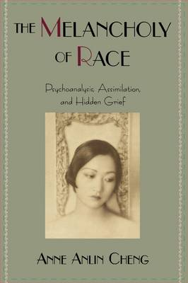 The Melancholy of Race: Psychoanalysis, Assimilation and Hidden Grief - Race and American Culture (Paperback)