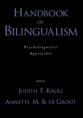 Handbook of Bilingualism: Psycholinguistic approaches (Hardback)
