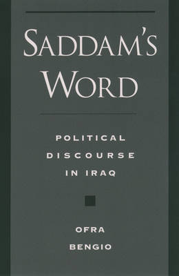 Saddam's Word: The Political Discourse in Iraq - Studies in Middle Eastern History (Paperback)