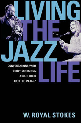 Living the Jazz Life: Conversations with Forty Musicians About Their Careers in Jazz (Paperback)