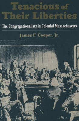 Tenacious of Their Liberties: The Congregationalists in Colonial Massachusetts - Religion in America (Paperback)