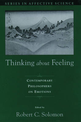 Thinking About Feeling: Contemporary Philosophers on Emotions - Series in Affective Science (Hardback)