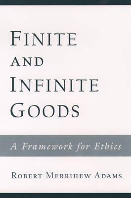 Finite and Infinite Goods: A Framework for Ethics (Paperback)