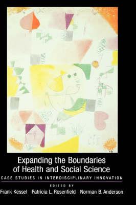 Expanding the Boundaries of Health and Social Science: Case Studies in Interdisciplinary Innovation (Hardback)