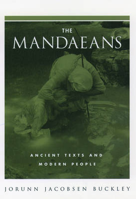 The Mandaeans: Ancient Texts and Modern People - An American Academy of Religion Book (Hardback)