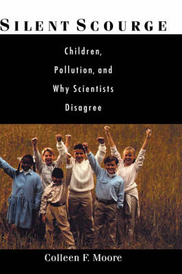 Silent Scourge: Children, Pollution, and Why Scientists Disagree (Hardback)