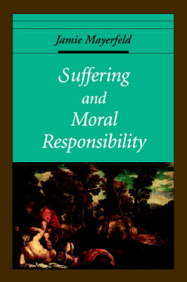 Suffering and Moral Responsibility - Oxford Ethics Series (Paperback)