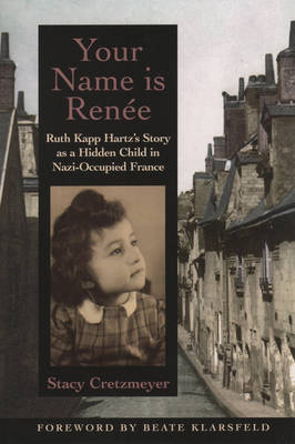 Your Name is Renee Ruth Kapp Hartzs Story as a Hidden Child (Paperback)