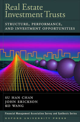 Real Estate Investment Trusts: Structure: Structure, Performance, and Investment Opportunities - Financial Management Association Survey and Synthesis (Hardback)
