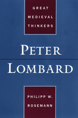 Peter Lombard - Great Medieval Thinkers (Paperback)