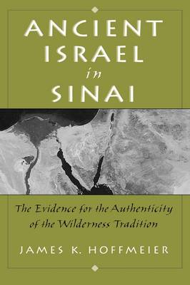 Ancient Israel in Sinai: The Evidence for the Authenticity of the Wilderness Traditions (Hardback)