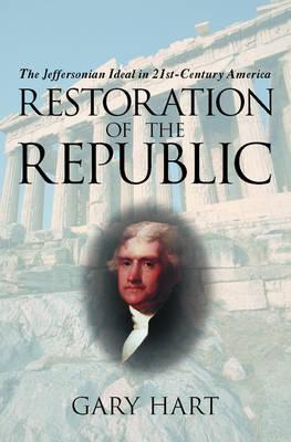 Restoration of the Republic: The Jeffersonian Ideal in 21st-Century America (Hardback)